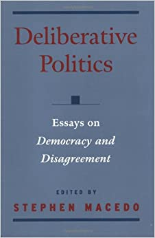 deliberative politics essays on democracy and disagreement deliberative politics essays on democracy and disagreement practical and professional ethics