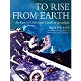 To Rise from Earth: An Illustrated History of Space Flight