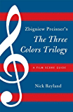 Zbigniew Preisner's Three Colors Trilogy: Blue, White, Red: A Film Score Guide (Film Score Guides)