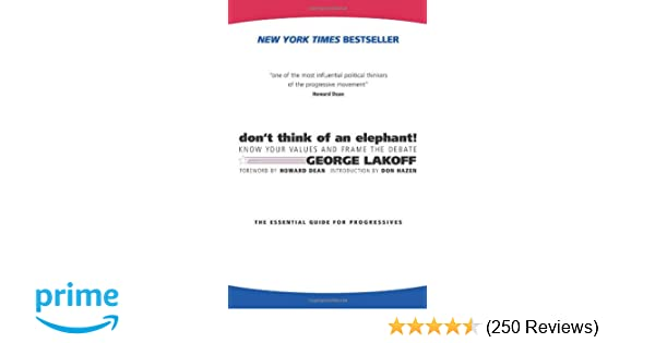 Dont Think Of An Elephant Know Your Values And Frame The Debate