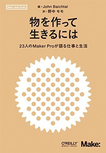 物を作って生きるには ―23人のMaker Proが語る仕事と生活 (Make:Japan Books)
