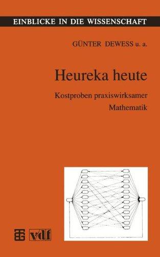 Heureka heute: Kostproben praxiswirksamer Mathematik (Einblicke in die Wissenschaft) (German Edition)