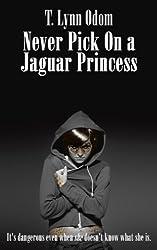 Never Pick On a Jaguar Princess (The Jaguar Princess Rules Book 1)