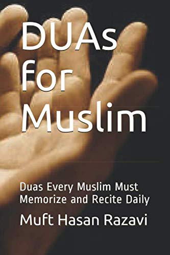 DUAs for Muslim: Duas Every Muslim Must Memorize and Recite Daily (The Best Dua In Islam)