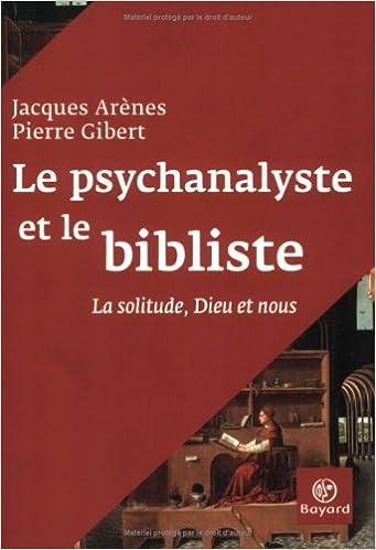 Le psychanalyste et le bibliste : La solitude, Dieu et nous epub pdf
