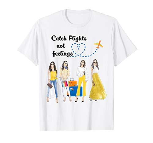 Mens Take Flight - Catch Flights Not Feelings Summer T-Shirt Gift Womens Girls