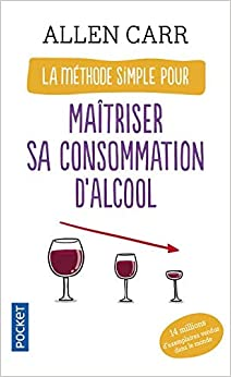 La Methode Simple pour Maîtriser Sa Consommation d'Alcool