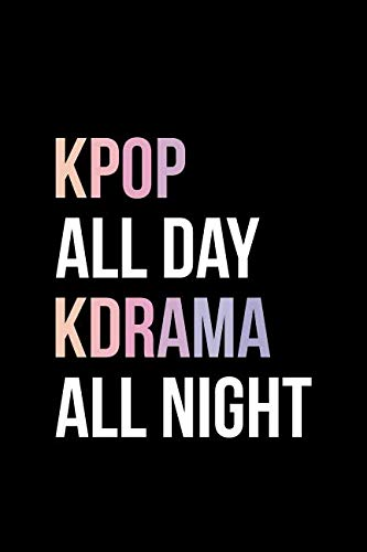 (Kpop All Day Kdrama All Night: Blank Lined Journal)