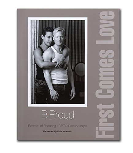 FIRST COMES LOVE: Portraits of Enduring LGBTQ Relationships