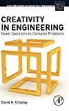 Creativity in Engineering: Novel Solutions to Complex Problems (Explorations in Creativity Research)
