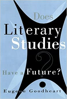 Book Does Literary Studies Have a Future? by Eugene Goodheart (1999-10-15)