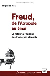 Freud, de l'Acropole au Sinaï : Le retour à l'Antique des Modernes viennois par Jacques Le Rider