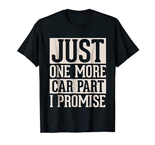 Just One More Car Part I Promise - Funny Car Enthusiast Tee