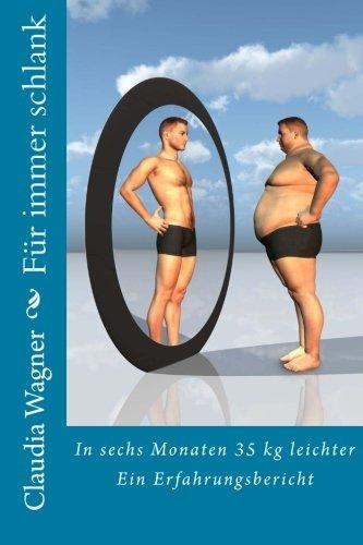 Für immer schlank: In sechs Monaten 35 kg leichter: Ein Erfahrungsbericht