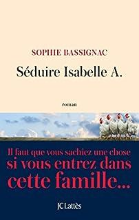 Séduire Isabelle A., Bassignac, Sophie