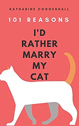 101 Reasons I'd Rather Marry My Cat
