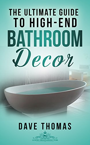 The Ultimate Guide To High-End Bathroom Decor: Everything you need to know about bathroom design