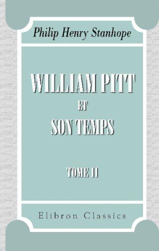 Download William Pitt et son temps: Traduit de l'anglais et précédé d'une introduction par M. Guizot. Tome 2 (French Edition) pdf