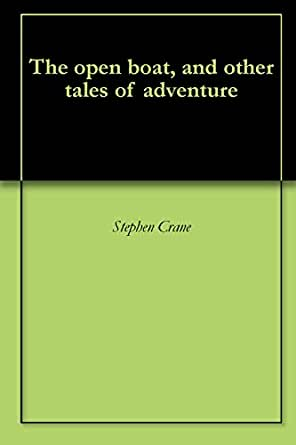 an analysis of stephen cranes the open boat A short summary of stephen crane's the open boat this free synopsis covers all the crucial plot points of the open boat.