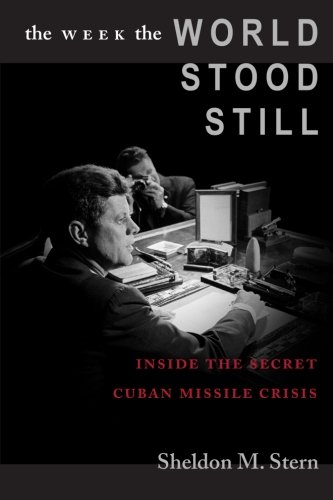 The Week The World Stood Still: Inside The Secret Cuban Missile Crisis (Stanford Nuclear Age Series)