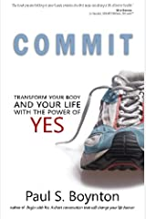 Commit: Transform Your Body and Your Life With the Power of Yes Paperback