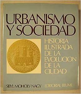 Urbanismo y socidad: Historia ilustrada de la evolucion de