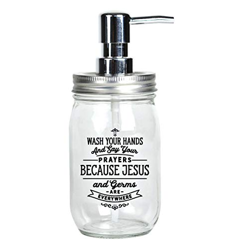 Glass Mason Jar Soap Dispenser - Wash Your Hands and say Your Prayers Because Jesus and Germs are Everywhere Farmhouse Chic | Hold 16 Ounces