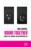 Bound together: Leather, sex, archives, and contemporary art (Rethinking Art's Histories)