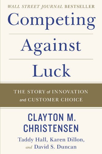 competing-against-luck-the-story-of-innovation-and-customer-choice