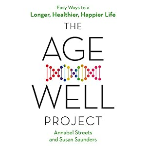 The Age-Well Project: Easy Ways to a Longer, Healthier, Happier Life Paperback – 2 May 2019