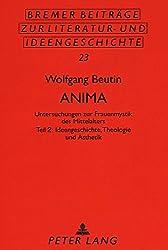Anima. Untersuchungen zur Frauenmystik des Mittelalters. Teil 2: Ideengeschichte, Theologie und Ästhetik