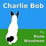 Charlie Bob | Rune Woodman