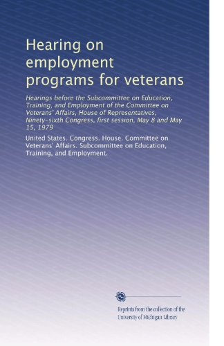 Hearing on employment programs for veterans: Hearings before the Subcommittee on Education, Training, and Employment of the Committee on Veterans' ... first session, May 8 and May 15, 1979