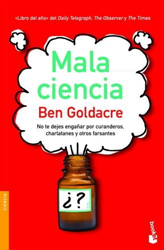 Descargar Libro Mala Ciencia: No Te Dejes Engañar Por Curanderos, Charlatanes Y Otros Farsantes Ben Goldacre
