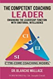 img - for The Competent Coaching Leader: Enhancing the Leadership Function with Emotional Intelligence book / textbook / text book