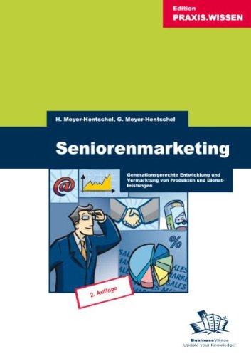 Seniorenmarketing: Generationsgerechte Entwicklung und Vermarktung von Produkten und Dienstleistungen