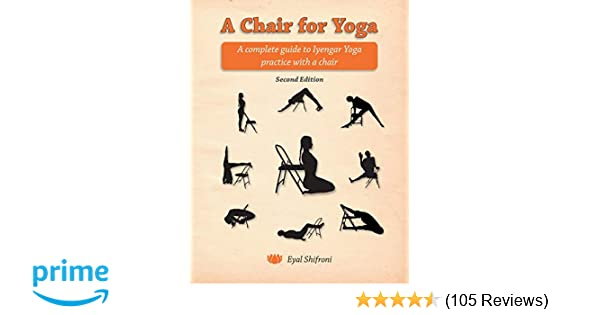 A Chair for Yoga: A complete guide to Iyengar Yoga practice ...
