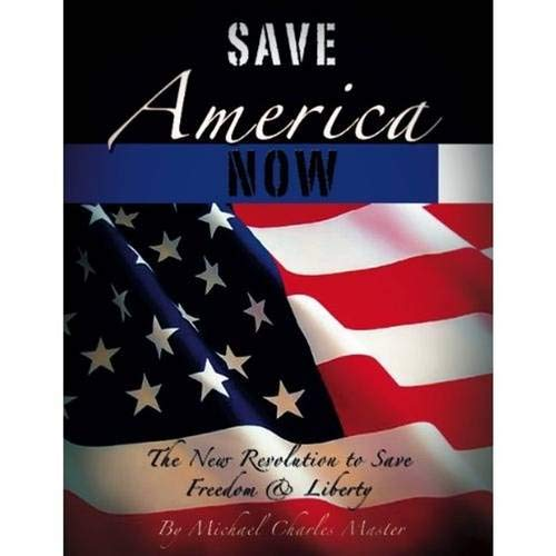 Save America Now!: The Revolution to Save Your Freedom and Liberties (Save America Now)