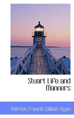 Stuart Life and Manners by Patrick Francis William Ryan (2009-12-16)