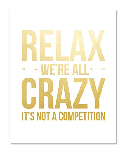 Relax We're All Crazy It's Not A Competition Gold Foil Print Poster Wall Art Home Decor Motivational Inspirational Funny Famous Gift Sign Dorm Office UNFRAMED Classroom Chic Minimalist Quotes -