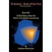 Einstein had it... Part LIX: A Brief Story about the Matter Anti-Matter Asymmetry