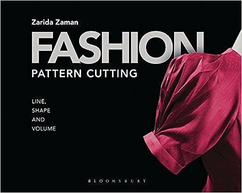 Fashion Pattern Cutting: Line, Shape and Volume by Zarida Zaman (2014-06-05)
