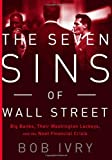 The Seven Sins of Wall Street: Big Banks, their Washington Lackeys, and the Next Financial Crisis
