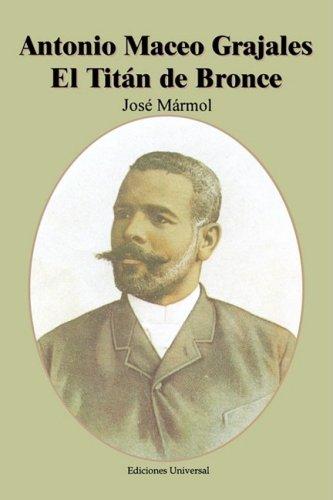 Antonio Maceo Grajales: El Titan de Bronce (Coleccion Cuba y Sus Jueces) (Spanish Edition) [Jose Marmol] (Tapa Blanda)