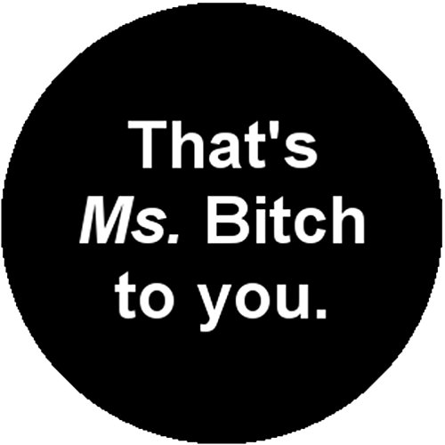 New Small Button Badge That's Thats Ms Bitch to You Feminist Feminism Funny Fun (Button Bitch)