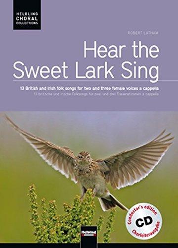Hear the Sweet Lark Sing. Chorleiterausgabe inkl. AudioCD: 13 britische und irische Folksongs für zwei und drei Frauenstimmen a cappella (Helbling Choral Collections)