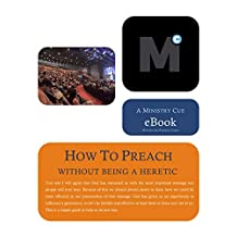 How To Preach Without Being a Heretic: An Essay on A Serious Look At Expository Preaching