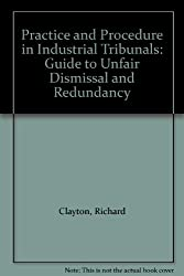 Practice and Procedure in Industrial Tribunals: Guide to Unfair Dismissal and Redundancy (LAG law and practice guide)
