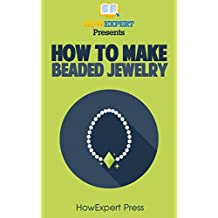 How To Make Beaded Jewelry: Your Step-By-Step Guide To Making Beaded Jewelry