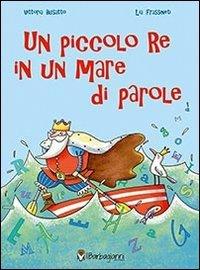 Un piccolo re in un mare di parole Copertina rigida – 24 giu 2013 Vittoria Busatto Il Barbagianni 8897865062 LETTERATURA PER RAGAZZI